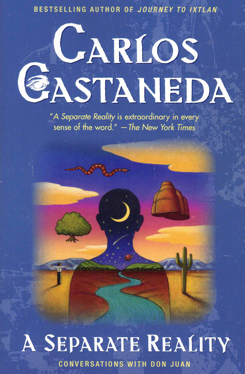 Separate Reality; Conversations with Don Juan. Carlos Castaneda.