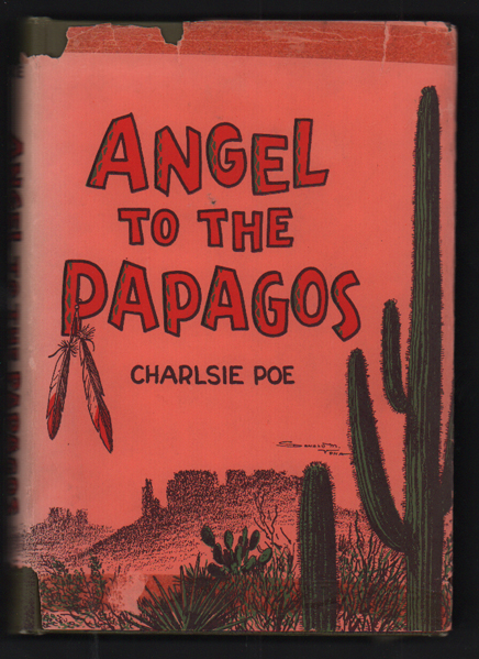 Angel to the Papagos. Charlsie Poe.