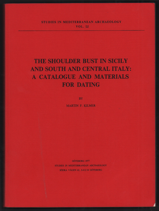 The Shoulder Bust in Sicily and South and Central Italy: A Catalogue and Materials for Dating. Martin F. Kilmer.