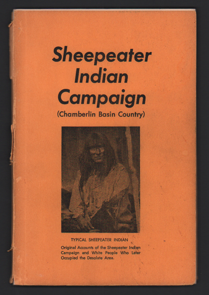 Sheepeater Indian Campaign (Chamberlin Basin Country): Forgotten Tragedies of an Indian War; The Sheepeater Campaign; Moccasin Tracks of the Sheepeaters. Aaron F. Parker, Col. W. C. Brown George M. Shearer, John Carrey.