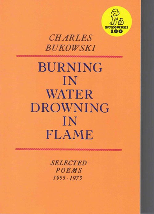 Burning in Water Drowning in Flame: Selected Poems 1955-1973. Charles Bukowski.