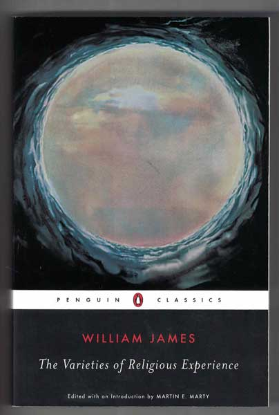 The Varieties of Religious Experience: A Study in Human Nature (Revised). William James, Martin E., Marty, Author, and.