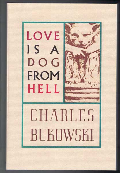 Love is a Dog from Hell: Poems 1974-1977. Charles Bukowski.