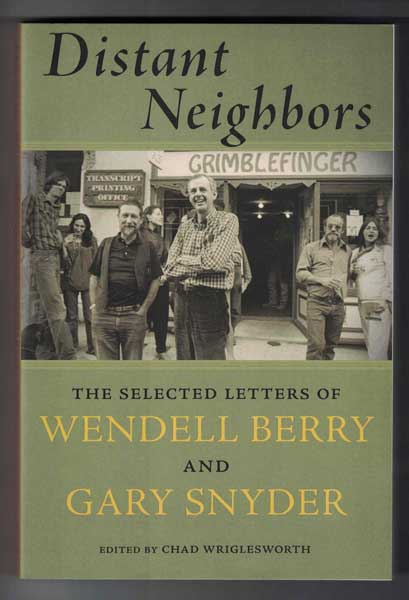 Distant Neighbors: The Selected Letters of Wendell Berry and Gary Snyder. Wendell Berry, Gary Snyder, Chad Wriglesworth.