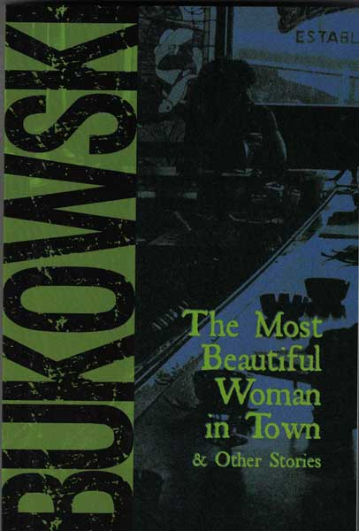 The Most Beautiful Woman in Town & Other Stories. Charles Bukowski.