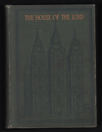 The House of the Lord: A Study of Holy Sanctuaries Ancient and Modern. James Talmage, C. R. Savage, Charles Roscoe.