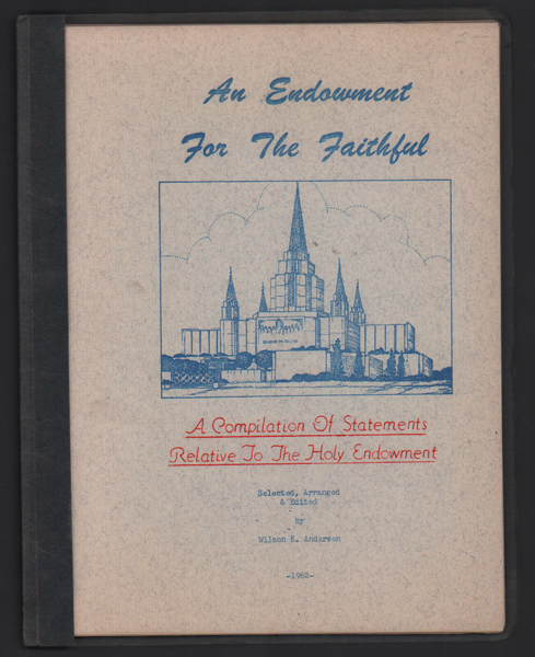 An Endowment for the Faithful: A Compilation of Statements Relative to the Holy Endowment. Wilson K. Andersen.