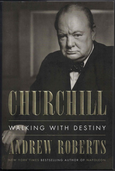 Churchill: Walking with Destiny. Andrew Roberts.