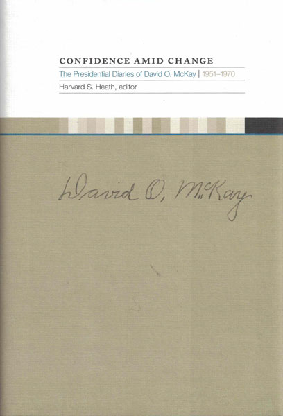Confidence Amid Change: The Presidential Diaries of David O. McKay, 1951-1970. David O. McKay, Harvard S. Heath.