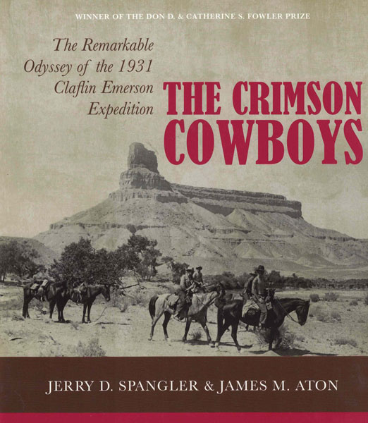 The Crimson Cowboys: The Remarkable Odyssey of the 1931 Claflin-Emerson Expedition. Jerry D. Spangler, James M. Aton.