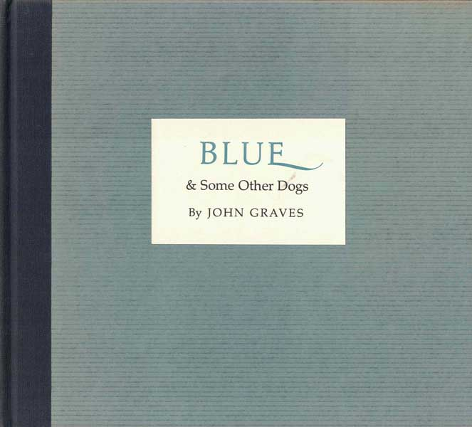 Blue & Some Other Dogs. John Graves.