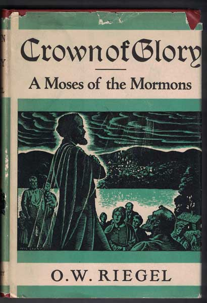 Crown of Glory A Moses of the Mormons. O. W. Riegel.