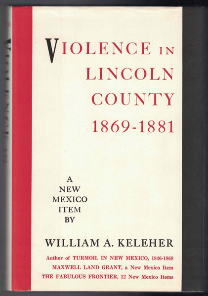 Violence in Lincoln County 1869-1881, a New Mexico Item by William A. Keheler. William A. Keleher, Ernest L. Blumenschein.