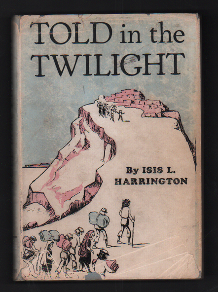 Told in the Twilight: A Collection of Pueblo and Navajo Stories and Navajo Mother Goose Rhymes. Isis L. Harrington.