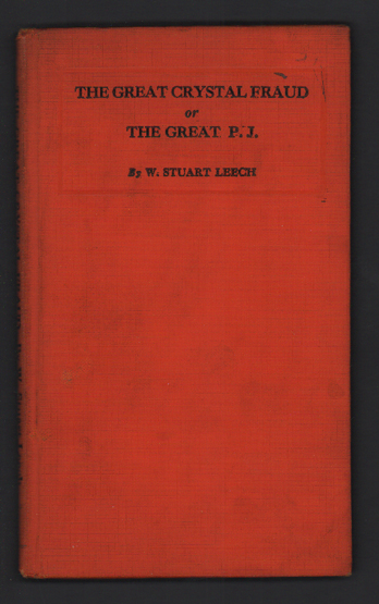 The Great Crystal Fraud or The Great P. J.: A Serio-comic Story Based on Actual Happenings. W. Stuart Leech.