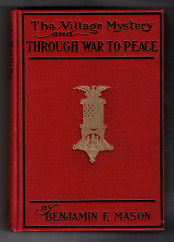 The Village Mystery and Through War to Peace. Benjamin F. Mason.