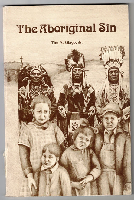 The Aboriginal Sin: Reflections on the Holy Rosary Indian Mission School (Red Cloud Indian School). Tim A. Giago.