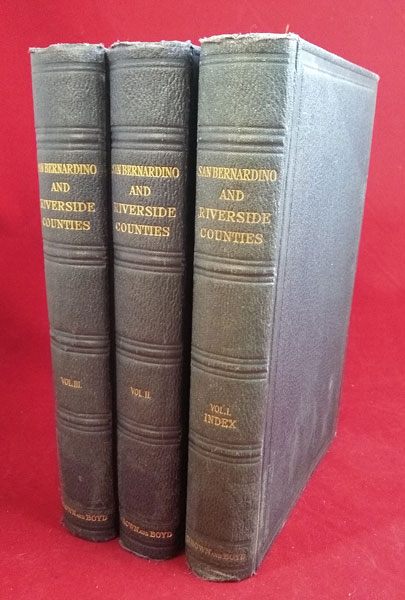 History of San Bernardino and Riverside Counties, with Selected Biography of Actors and Witnesses of the Period of Growth and Achievement (3 Volumes). John Brown Jr., James Boyd.