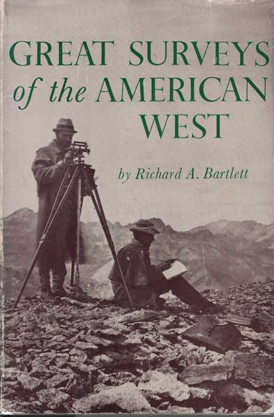 Great Surveys of the American West. Richard A. Bartlett.