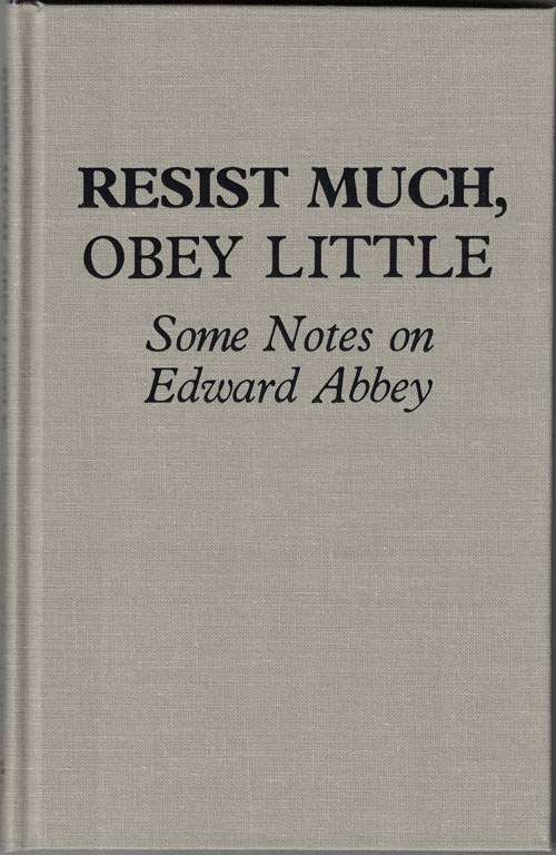 Resist Much, Obey Little: Some Notes on Edward Abbey. Edward Abbey, James Hepworth, Gregory McNamee.