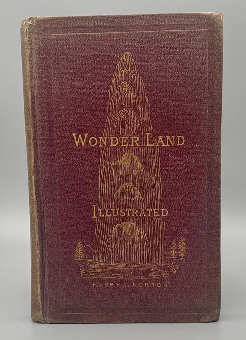 Wonder-Land Illustrated; or, Horseback Rides through the Yellowstone National Park. Harry J. Norton.