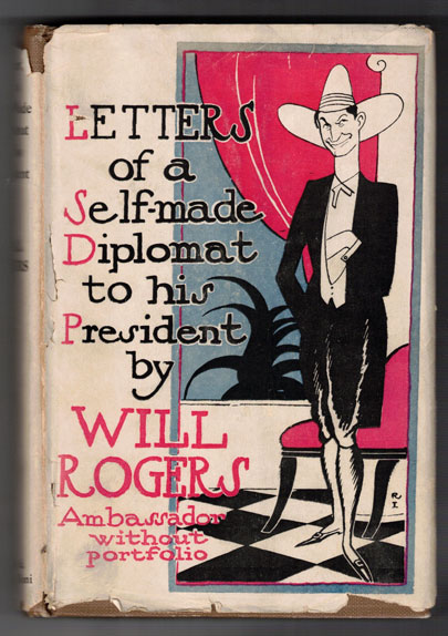 Letters to a Self-Made Diplomat to His President. Volume 1. Will Rogers.