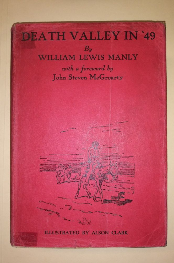 "Death Valley in '49. Important Chapter of California Pioneer History. The Autobiography of a Pioneer, Detailing His Life from a Humble Home in the Green Mountains to the Gold Mines of California; and Particularly Reciting the Sufferings of the Band of Men, Women and Children Who Gave ""Death Valley"" Its Name. William Lewis Manly, John Steven McGroarty."