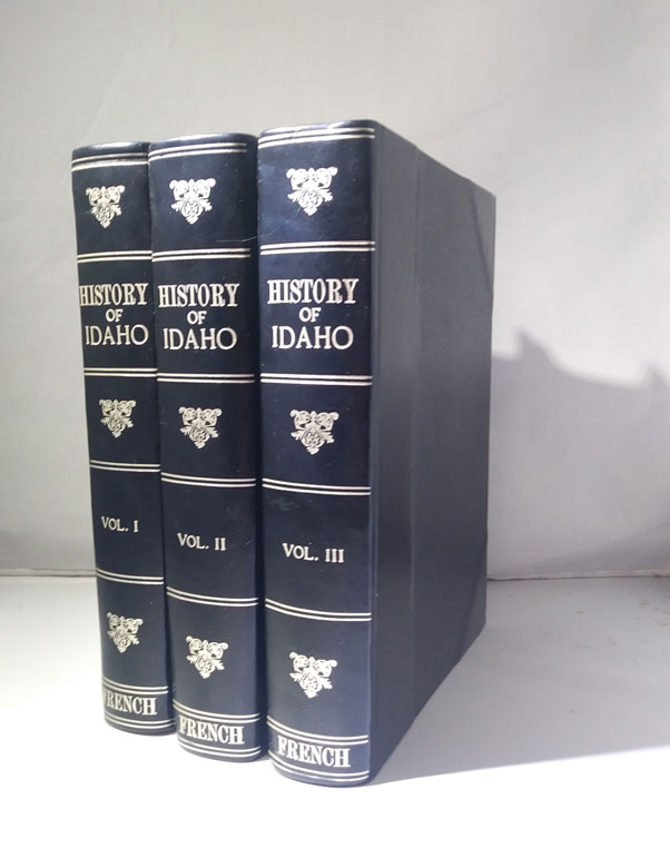 History of Idaho: A Narrative Account of Its Historical Progress, Its People and Its Principal Interests (3 volumes). Hiram T. French.