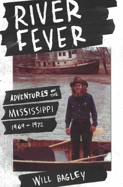 River Fever: Adventures on the Mississippi: 1969-1972. Will Bagley.