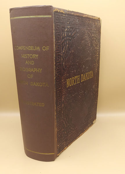 Compendium of History and Biography of North Dakota. Containing a History of North Dakota Embracing an Account of Early Explorations, Early Settlement, Indian Occupancy, Indian History and Traditions, Territorial and State Organization; A Review of the Political History; And a Concise History of the Growth and Development of the State. North Dakota.