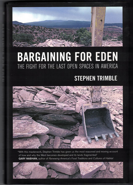 Bargaining For Eden: The Fight for the Last Open Spaces in America. Stephen Trimble.