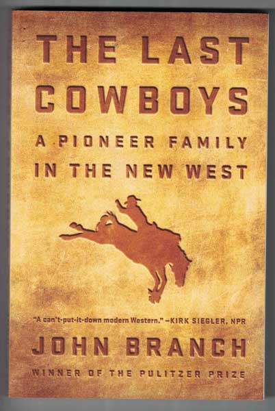 The Last Cowboys: A Pioneer Family in the New West. John Branch.