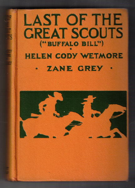 Last of the Great Scouts (Buffalo Bill). Helen Cody Wetmore, Zane Grey, Foreword.