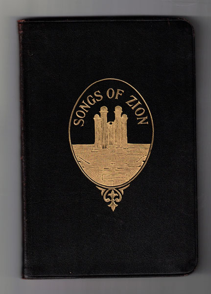 The Songs of Zion: A Collection of Choice Songs. Especially Selected and Arranged for The Home and all Meetings, Sunday Schools and Gatherings of Elders and Saints in the Mission Field. Hymnal.