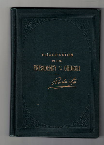 Succession in the Presidency of the Church of Jesus Christ of Latter-day Saints. Brigham Henry Roberts.