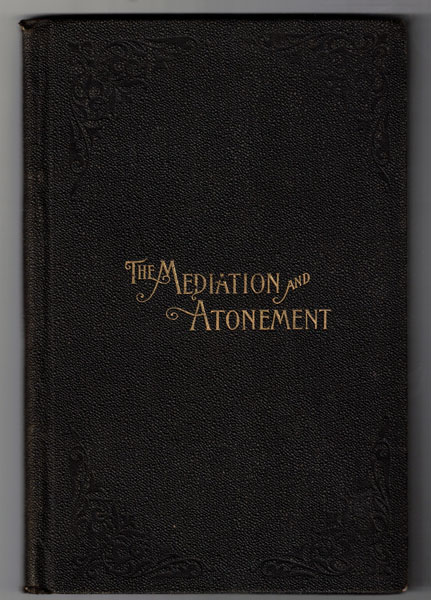 An Examination Into and an Elucidation of the Great Principle of the Mediation and Atonement of Our Lord and Savior Jesus Christ. John Taylor.