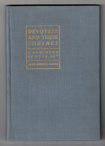 Devotees and Their Shrines: A Hand Book of Utah Art. Alice Merrill Horne.