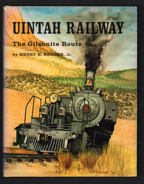 Uintah Railway: The Gilsonite Route. Henry E. Bender.