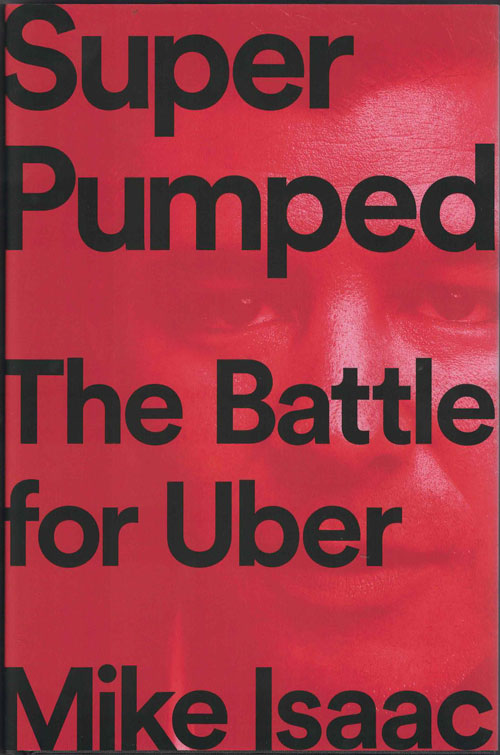 Super Pumped: The Battle for Uber. Mike Isaac.