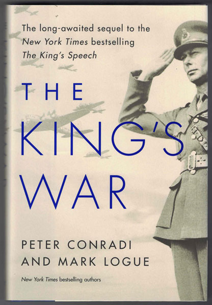 The King's War: The Friendship of George VI and Lionel Logue During World War II. Peter Conradi, Mark Logue.