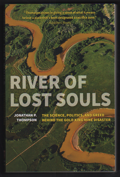 River of Lost Souls: The Science, Politics, and Greed Behind the Gold King Mine Disaster. Jonathan P. Thompson.