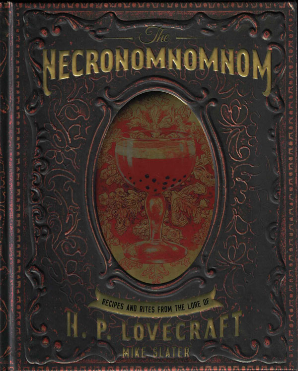 The Necronomnomnom: Recipes and Rites from the Lore of H.P. Lovecraft. Mike Slater, Thomas Roache.