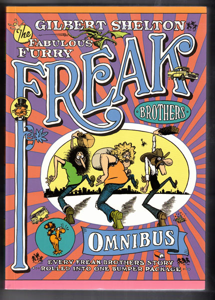 The Fabulous Furry Freak Brothers Omnibus; Every Freak Borthers Story Rolled Into One Bumper Package. Gilbert Shelton.