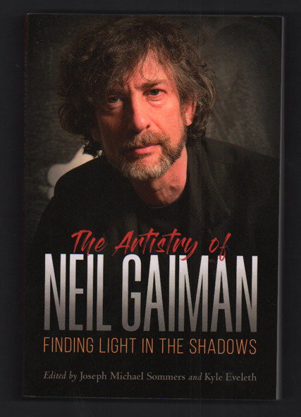 The Artistry of Neil Gaiman: Finding Light in the Shadows. Joseph Michael Sommers, Kyle Eveleth.