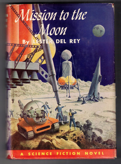 Mission to the Moon: A Science Fiction Novel. Lester Del Rey, Cecile Matschat, Carl Carmer.