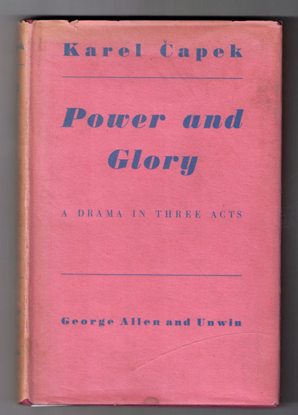 Power and Glory: A Drama in Three Acts. Karel Capek.