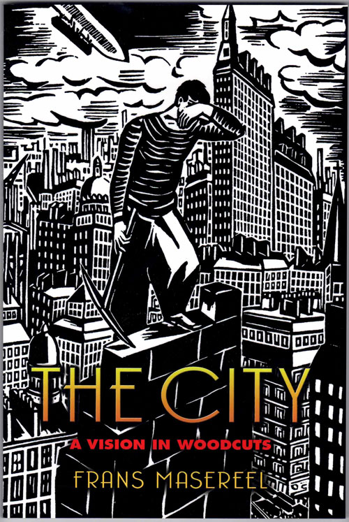 The City; A Vision in Woodcuts. Frans Masereel.