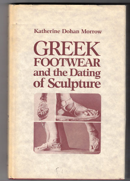 Greek Footwear and the Dating of Sculpture. Katherine Dohan Morrow.
