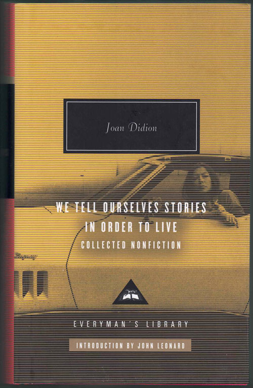 We Tell Ourselves Stories In Order to Live: Collected Nonfiction. Joan Didion, John Leonard, Introduction.