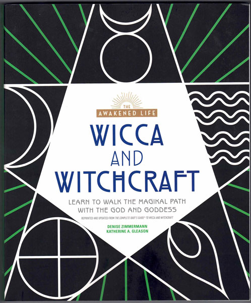 Wicca and Witchcraft: Learn to Walk the Magikal Path with the God and Goddess. Denise Zimmermann, Katherine A. Gleason.